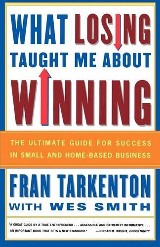 What Losing Taught Me About Winning: The Ultimate Guide for Success in Small and Home-Based Business (Paperback)