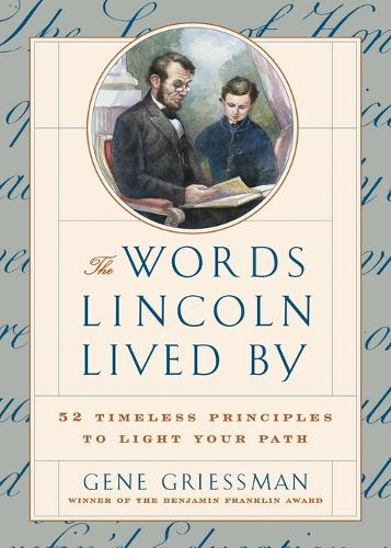 The Words Lincoln Lived by: 52 Timeless Principles to Light Your Path (Paperback)