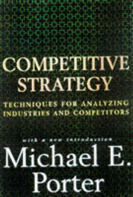 Competitive Strategy: Techniques for Analyzing Industries and Competitors (Hardback)