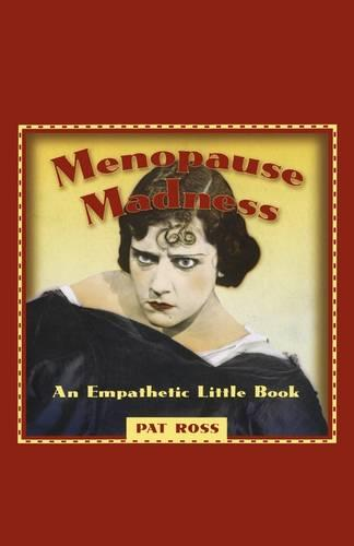 MENOPAUSE MADNESS: AN EMPATHETIC LITTLE BOOK (Paperback)
