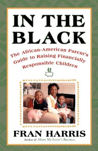In The Black: The African-American Parent's Guide to Raising Financially Responsible Children (Paperback)