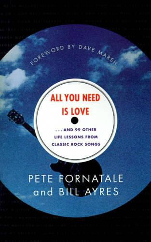 All You Need is Love-- and 99 Other Life Lessons from Classic Rock Songs (Paperback)