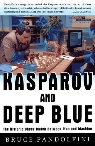 Kasparov and Deep Blue: The Historic Chess Match Between Man and Machine (Paperback)
