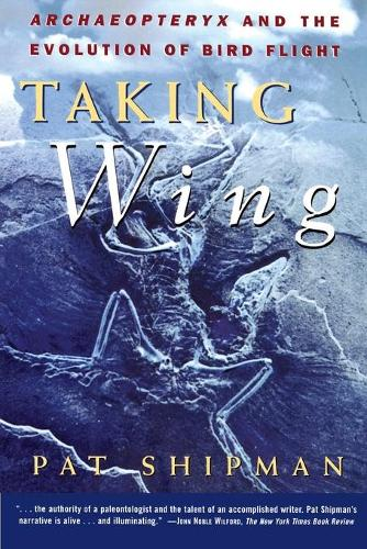 The Taking Wing: Archaeopteryx and the Evolution of Bird Flight (Paperback)