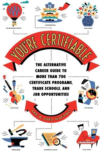 You'RE Certifiable: The Alternative Career Guide to More Than 700 Certificate Programs, Trade Schools, and Job Opportunities (Paperback)