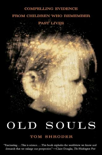 Old Souls: Compelling Evidence From Children Who Remember Past Lives (Paperback)