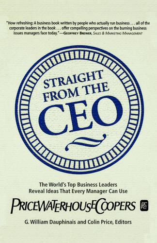 Straight from the Ceo: The World's Top Business Leaders Reveal Ideas That Every Manager Can Use (Paperback)