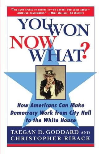 You Won--Now What?: How Americans Can Make Democracy Work from City Hall to the White House (Paperback)