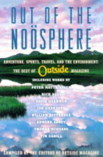 Out of the Noosphere: Adventure, Sports, Travel, and the Environment: The Best of Outside Magazine (Paperback)