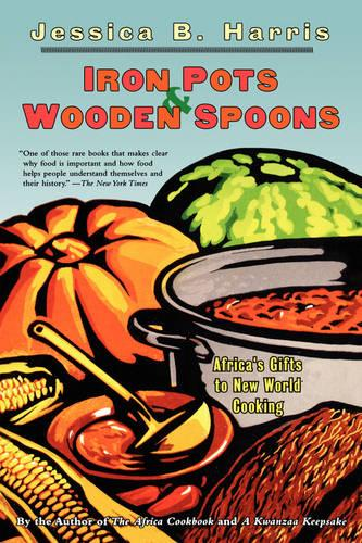Iron Pots and Wooden Spoons: Africa's Gift to New World Cooking (Paperback)