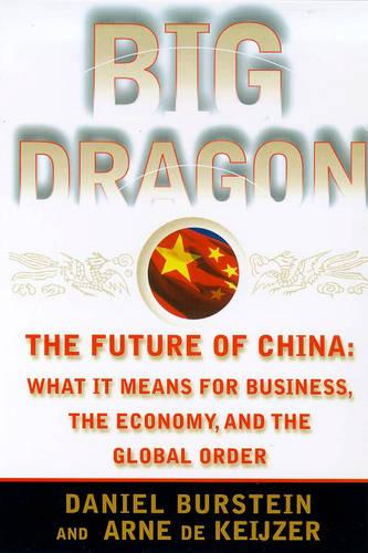 Big Dragon: Future of China - What it Means for Business, the Economy and the Global Order (Paperback)