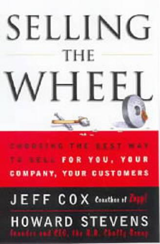 Selling the Wheel: Choosing the Best Way to Sell for You, Your Company, and Your Customers (Paperback)