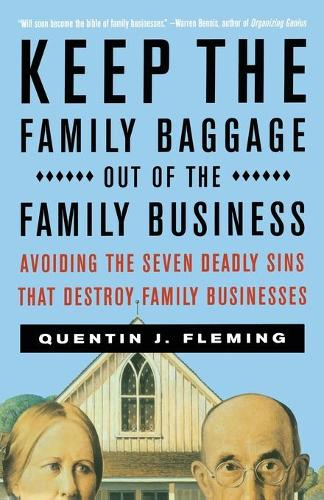 Keep the Family Baggage Out of the Family Business: Avoiding the Seven Deadly Sins That Destroy Family Businesses (Paperback)