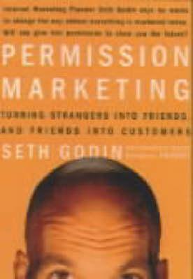 Permission Marketing: Strangers into Friends into Customers (Hardback)