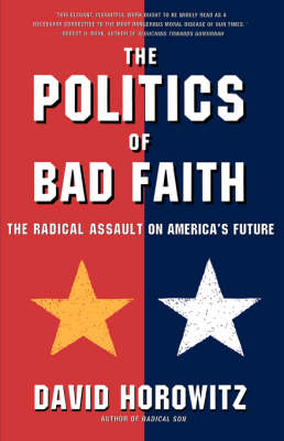 The Politics of Bad Faith: The Radical Assault on America's Future (Paperback)