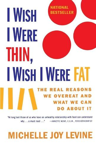 I Wish I Were Thin, I Wish I Were Fat: The Real Reasons We Overeat and What We Can Do about it (Paperback)
