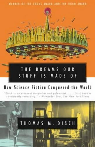 The Dreams Our Stuff is Made Of: How Science Fiction conquered the World (Paperback)