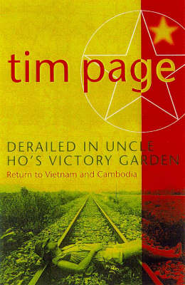 Derailed in Uncle Ho's Victory Garden: Return to Vietnam and Cambodia (Paperback)