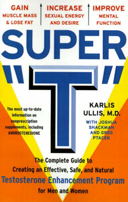 Super T: The Complete Guide to Creating an Effective, Safe, and Natural Testosterone Supplement Program for Men and Women (Paperback)