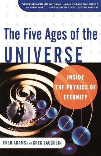 Five Ages of the Universe: Inside the Physics of Eternity (Paperback)