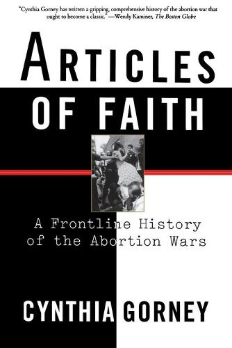 Articles of Faith: A Frontline History of the Abortion Wars (Paperback)