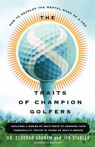 The 8 Traits Of Champion Golfers: How To Develop The Mental Game Of A Pro (Paperback)