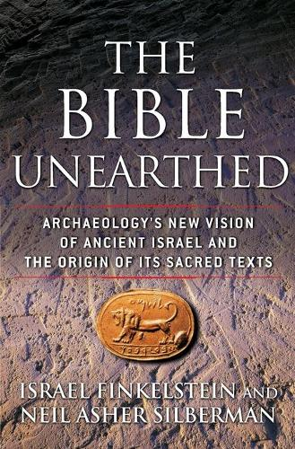 The Bible Unearthed: Archaeology's New Vision of Ancient Israel and the Origin of Its Sacred Texts (Paperback)