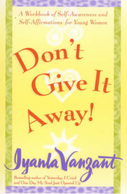 Don't Give It Away!: A Workbook of Self Awareness and Self Affirmations for Young Women (Paperback)
