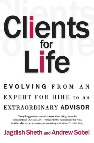 Clients for Life: Evolving from an Expert-for-Hire to an Extraordinary Adviser (Paperback)