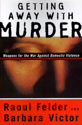 Getting Away with Murder: Weapons for the War Against Domestic Violence (Paperback)