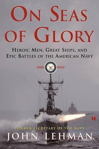 On Seas of Glory: Heroic Men, Great Ships, and Epic Battles of the American Navy (Paperback)