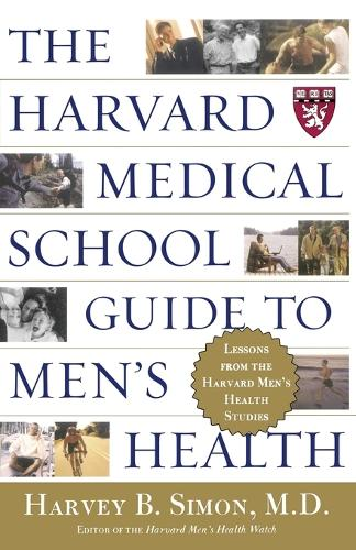 The Harvard Medical School Guide to Men's Health: Lessons from the Harvard Men's Health Studies (Paperback)
