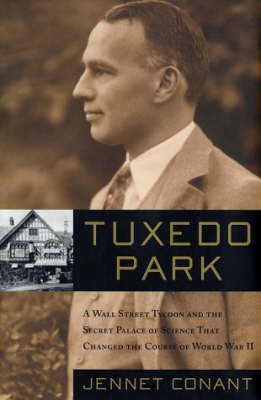 Tuxedo Park: A Wall Street Tycoon and the Secret Palace of Science That Changed the Course of World War II (Hardback)