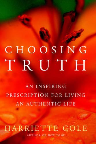 Choosing Truth: An Inspiring Prescription for Living an Authentic Life (Paperback)