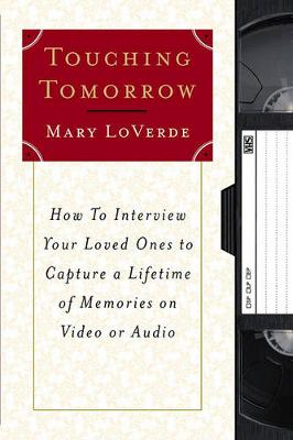 Touching Tomorrow: How to Interview Your Loved Ones to Capture a Lifetime of Memories on Vi (Paperback)
