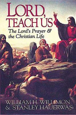 Lord, Teach Us: Lord's Prayer and the Christian Life (Paperback)