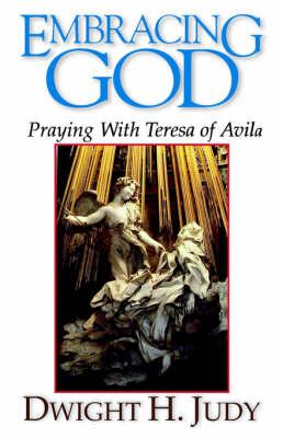 Embracing God: Praying with Teresa of Avila (Paperback)
