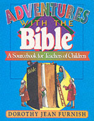 Adventures with the Bible: A Sourcebook for Teachers of Children (Paperback)