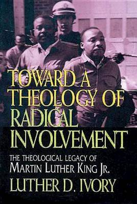 Toward a Theology of Radical Involvement: Theological Legacy of Martin Luther King, Jr. (Paperback)