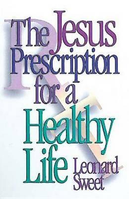 The Jesus Prescription for a Healthy Life (Paperback)