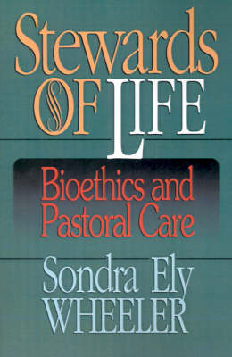 Stewards of Life: Bioethics and Pastoral Care (Paperback)