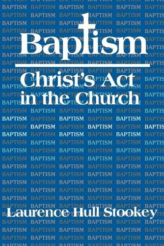 Baptism: Christ's Act in the Church (Paperback)