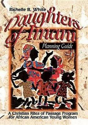 Daughters of Imani - Planning Guide: Christian Rites of Passage for African American Girls (Paperback)