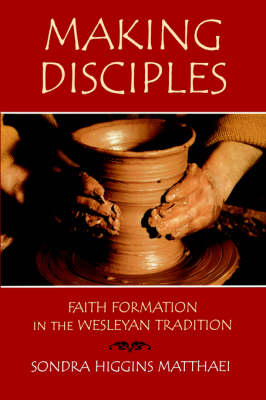 Making Disciples: Narrative History v. 1: Faith Information in the Wesleyan Tradition (Paperback)