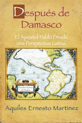 Despues De Damasco, El Apostol Pablo Desde Una Perspectiva Latina: The Importance of Paul to the Christian Faith and the Hispanic Communi (Paperback)