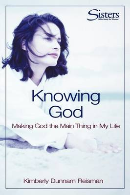 Knowing God: Workbook: Making God the Main Thing in My Life - Sisters: Bible Study for Women (Paperback)