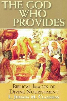 The God Who Provides: Biblical Images of the God Who Feeds (Paperback)