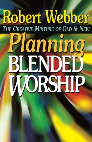 Planning Blended Worship: The Creative Mixture of Old and New (Paperback)