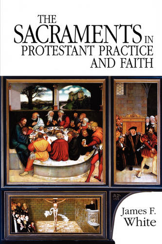 The Sacraments in Protestant Practice and Faith (Paperback)