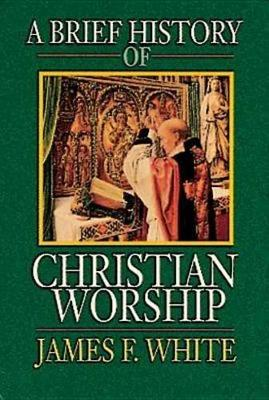 A Brief History of Christian Worship (Paperback)